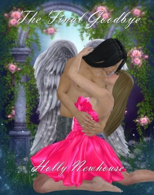 The Final Goodbye (Angelic Series #1)  by  Holly Newhouse