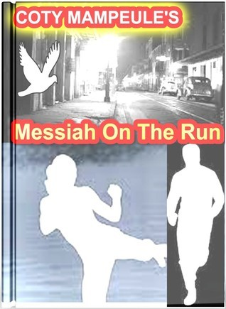 Messiah On The Run  by  Coty Mampeule