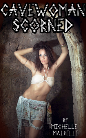 Cavewoman Scorned Michelle Maibelle