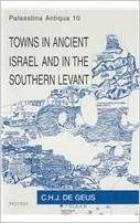 Towns in Ancient Israel and in the Southern Levant  by  C.H.J. De Geus