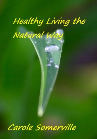 Healthy Living the Natural Way Carole Somerville