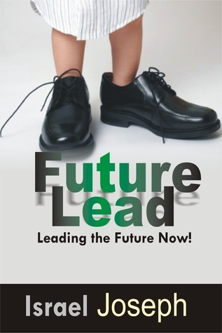 Future Lead: Leading The Future Now. Israel Joseph