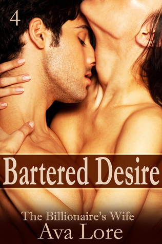 Bartered Desire: The Billionaires Wife, Part 4  by  Ava Lore