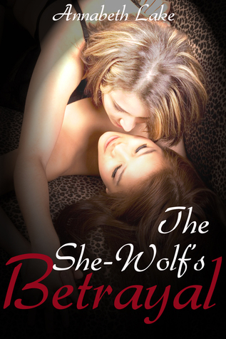The She-Wolfs Betrayal: Seduced  by  the She-Wolf #3 by Annabeth Lake