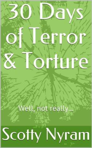 30 Days of Terror & Torture Scotty Nyram