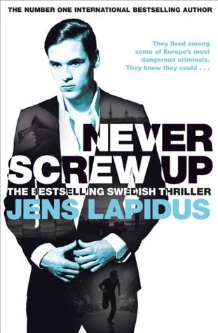 Never Screw Up: The Stockholm Noir Trilogy 2 Jens Lapidus