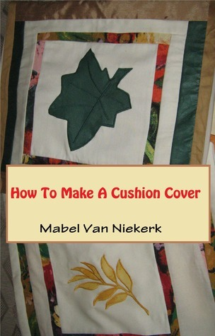 How To Make A Cushion Cover  by  Mabel van Niekerk