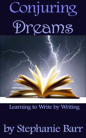 Conjuring Dreams or Learning to Write  by  Writing by Stephanie Barr