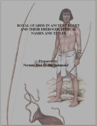 ROYAL GUARDS IN ANCIENT EGYPT AND THEIR HIEROGHLYPHICAL NAMES AND TITLES Nermin alaa eldin