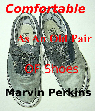 Comfortable as an Old Pair of Shoes  by  Marvin Perkins