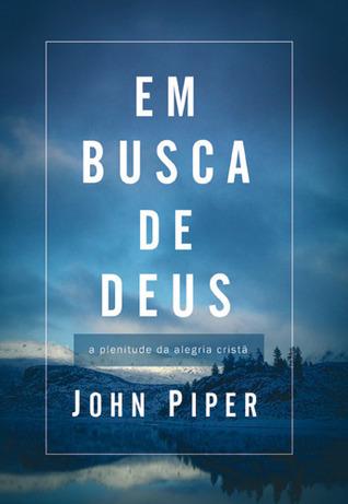 Em busca de Deus (Teologia da Alegria - Nova Edição) John Piper