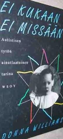 Ei kukaan ei missään: autistisen tytön ainutlaatuinen tarina Donna Williams