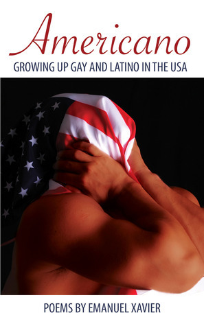 Americano: Growing Up Gay And Latino In The USA  by  Emanuel Xavier