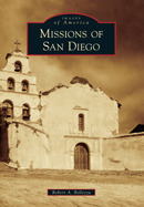 Missions of San Diego  by  Robert A. Bellezza