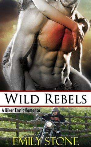 Wild Rebels: A Biker Erotic Romance  by  Emily Stone