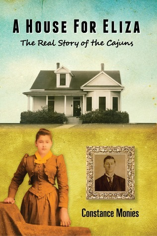 A House For Eliza: The Real Story of the Cajuns  by  Constance Monies