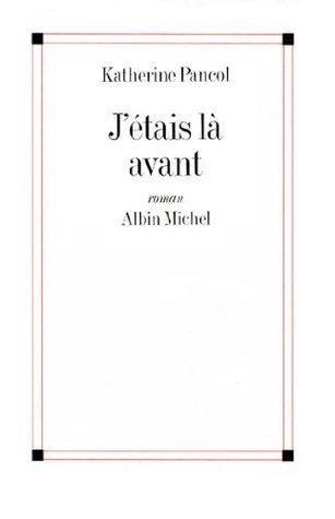 Jétais là avant  by  Katherine Pancol