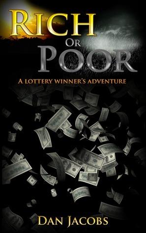 Rich or poor, a lottery winners adventure Dan Jacobs