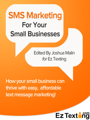 SMS Marketing For Small Businesses  by  Joshua Malin