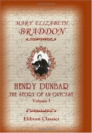 Henry Dunbar: the Story of an Outcast: Volume 1  by  Mary Elizabeth Braddon