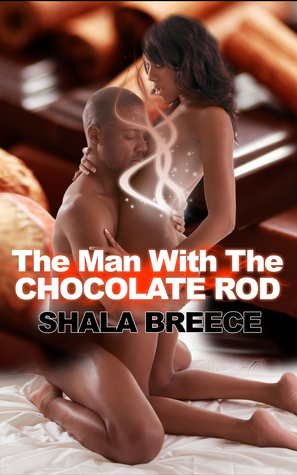 The Man With The Chocolate Rod  by  Shala Breece
