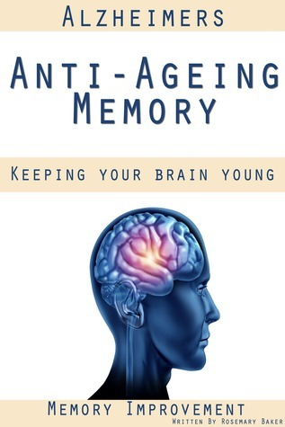 Alzheimers Anti-Ageing Memory Keeping Your Brain Young Memory Improvement  by  Rosemary Baker