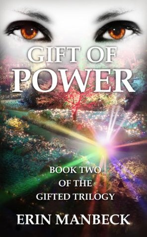 GIFT OF POWER: BOOK TWO IN THE GIFTED TRILOGY  by  Erin Manbeck