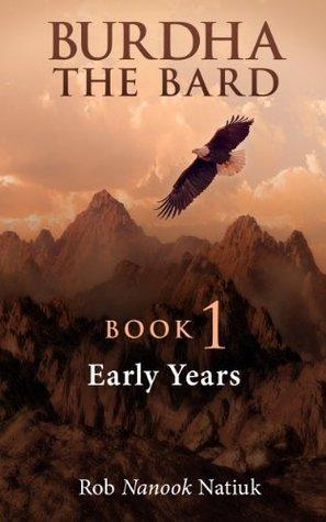 BURDHA THE BARD: EARLY YEARS  by  Rob Nanook Natiuk
