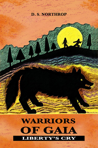 Warriors of Gaia: Freedoms Cry  by  D.S. Northrop