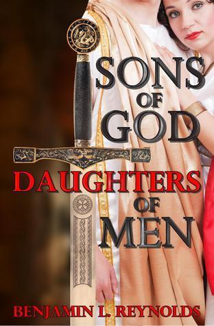 Sons of God Daughters of Men (Sons of God - Book 1) Benjamin L. Reynolds
