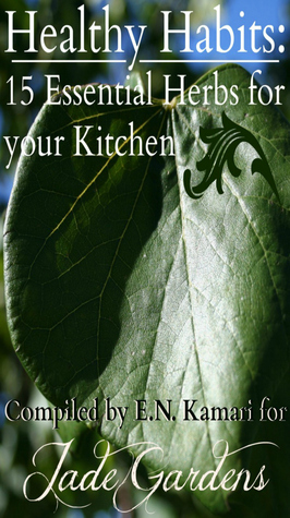 Healthy Habits: 15 Essential Herbs for your Kitchen  by  Jade Gardens