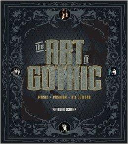 The Art of Gothic: Music + Fashion + Alt Culture  by  Natasha Scharf