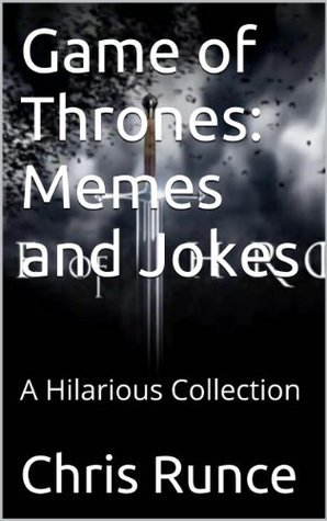 Game of Thrones: Memes and Jokes: A Hilarious Collection  by  Chris Runce
