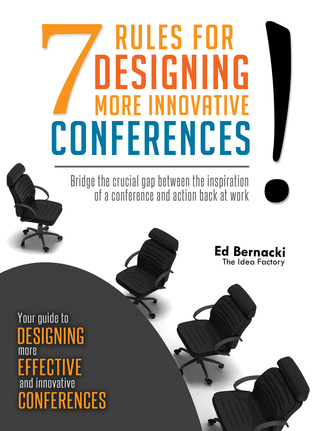 Seven Rules For Designing More Innovative Conferences  by  Ed Bernacki