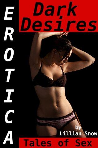 Erotica: Dark Desires, Tales of Sex  by  Lillian Snow