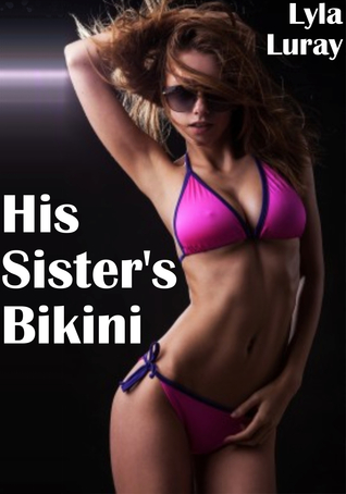 His Sisters Bikini  by  Lyla Luray