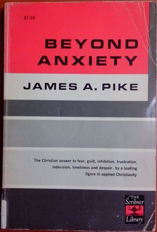 Beyond Anxiety  by  James A. Pike