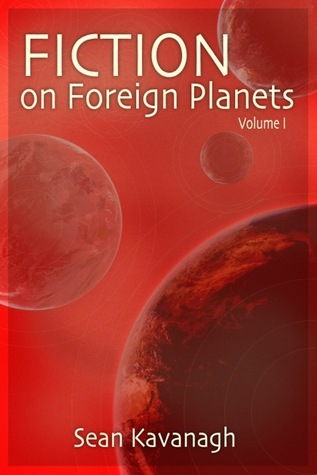 Fiction on Foreign Planets - Vol1  by  Sean Kavanagh