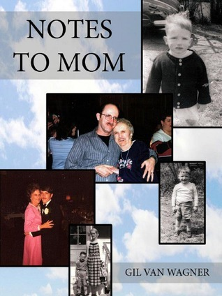 Notes to Mom Gil VanWagner
