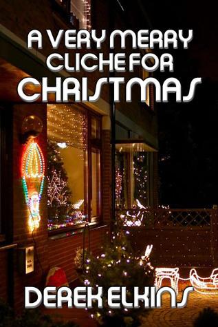 A Very Merry Cliche for Christmas Derek Elkins
