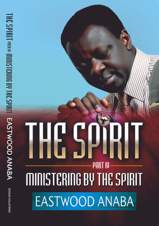 Ministering By The Spirit  by  Eastwood Anaba