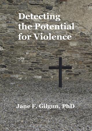 Detecting the Potential for Violence Jane F. Gilgun