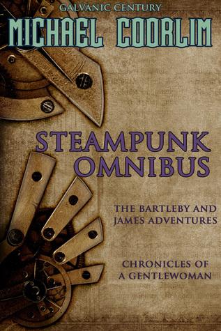 Steampunk Omnibus (Galvanic Century 1-4) Michael Coorlim
