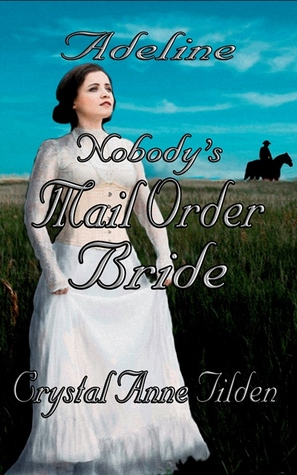 Nobodys Mail Order Bride: Adeline Crystal Anne Tilden
