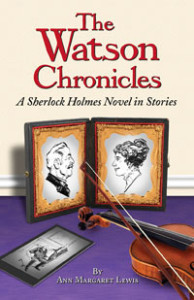 The Watson Chronicles: A Sherlock Holmes Novel in Stories  by  Ann Margaret  Lewis