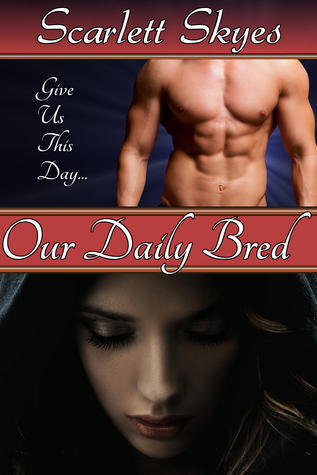 Our Daily Bred (paranormal breeding sex)  by  Scarlett Skyes