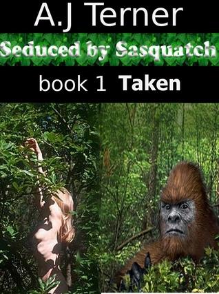 Seduced By Sasquatch Book 1 Taken  by  A.J. Terner