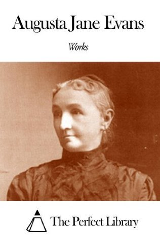 Works of Augusta Jane Evans Augusta Jane Evans