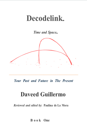 Decodelink: Time and Space... Your Past and Future in the Present BOOK ONE  by  Daveed Guillermo