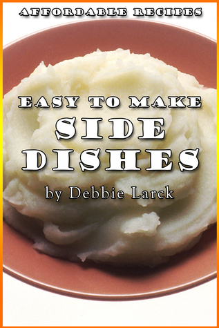 Easy To Make Side Dishes Debbie Larck